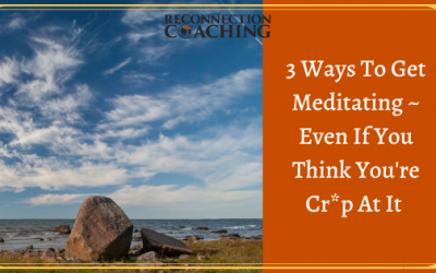3 Ways To Get Meditating ~ Even If You Think You're Crap At It